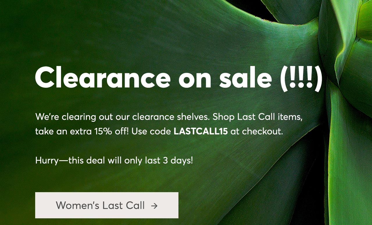 Clearance on sale !!! Take an extra 15% off with code LASTCALL15 at checkout.