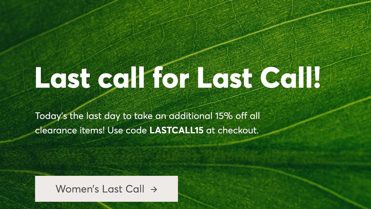Clearance on sale !!! Take an extra 15% off with code LASTCALL15 at checkout. Shop Women's Last Call
