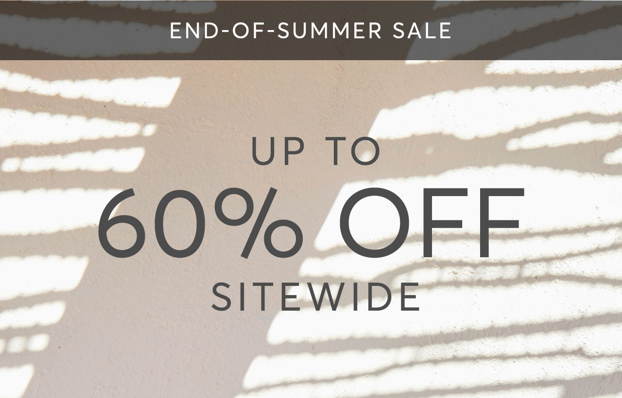 Shop our End-of-Summer Sale—Up to 60% off sitewide!